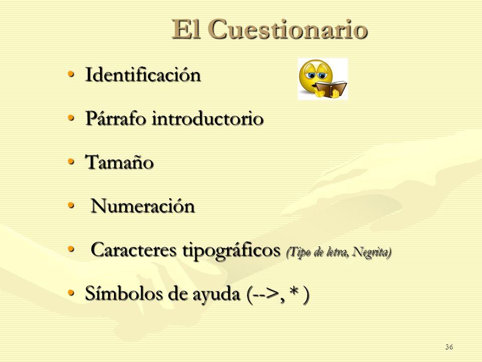 El Cuestionario IdentificaciónIdentificación Párrafo introductorioPárrafo introductorio TamañoTamaño Numeración Numeración Caracteres tipográficos (Ti