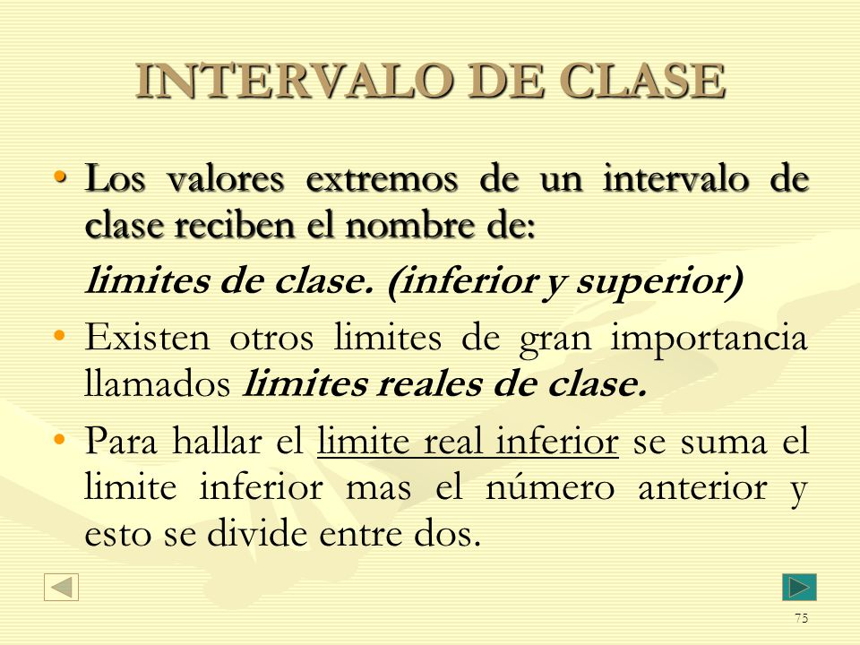 INTERVALO DE CLASE Los valores extremos de un intervalo de clase reciben el nombre de:Los valores extremos de un intervalo de clase reciben el nombre