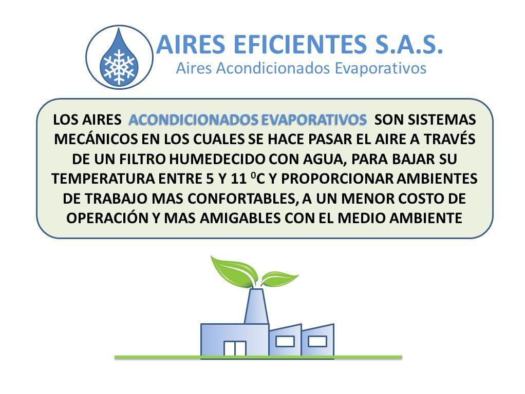 AIRES EFICIENTES S.A.S. Aires Acondicionados Evaporativos ACONDICIONADOS EVAPORATIVOS LOS AIRES ACONDICIONADOS EVAPORATIVOS SON SISTEMAS MECÁNICOS EN