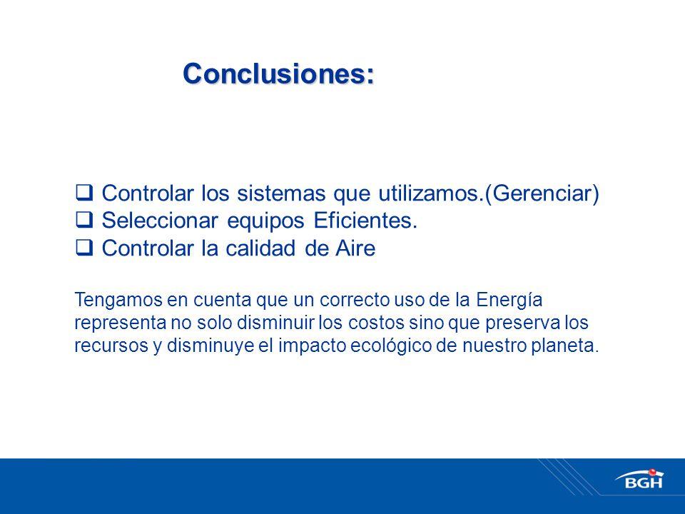 Conclusiones: Controlar los sistemas que utilizamos.(Gerenciar) Seleccionar equipos Eficientes.