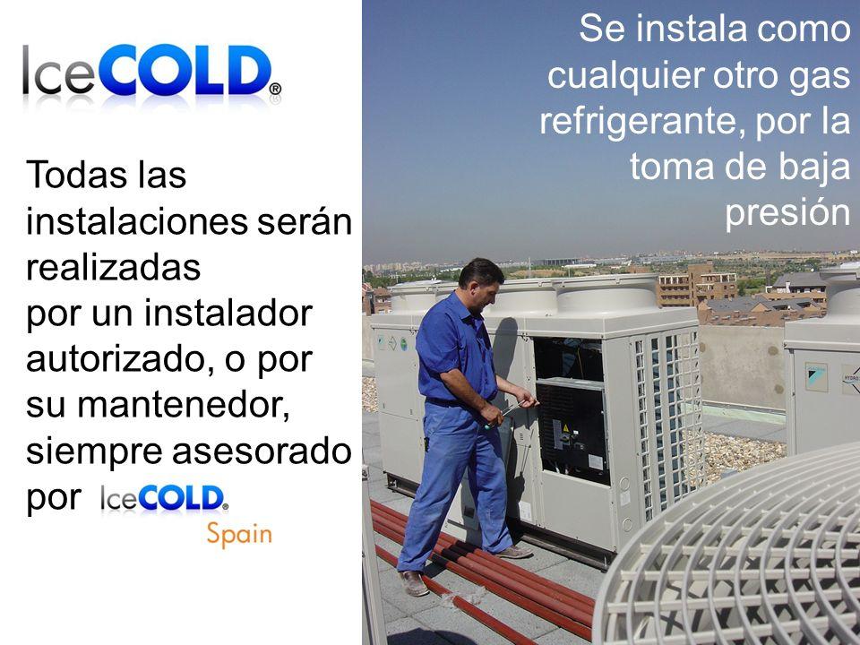 Se instala como cualquier otro gas refrigerante, por la toma de baja presión Todas las instalaciones serán realizadas por un instalador autorizado, o por su mantenedor, siempre asesorado por