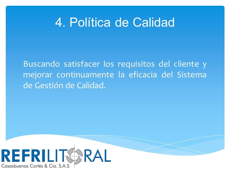4. Política de Calidad REFRILITORAL CASASBUENAS CORTÉS & CÍA S.A.S., presta servicios de Diseño, Construcción y Mantenimiento de Sistemas de Aire Acon