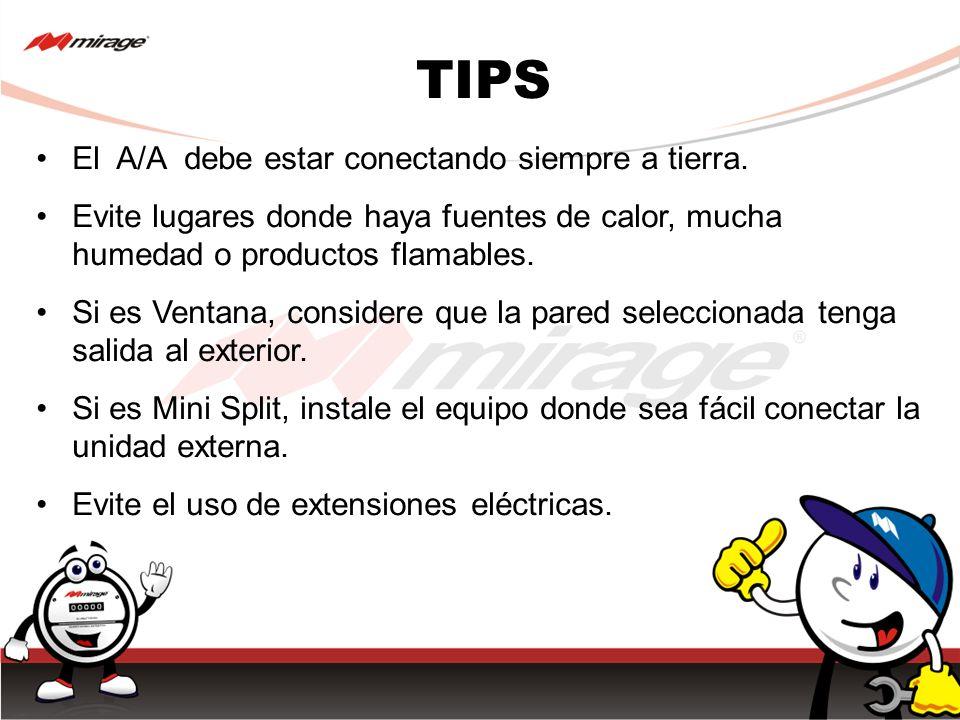 TIPS El A/A debe estar conectando siempre a tierra. Evite lugares donde haya fuentes de calor, mucha humedad o productos flamables. Si es Ventana, con