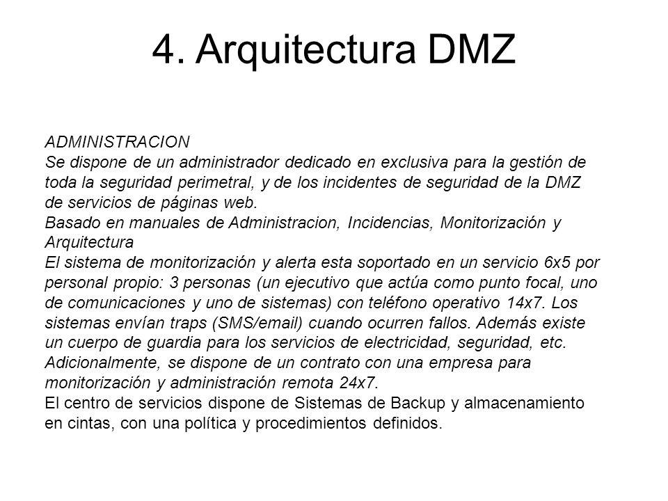 4. Arquitectura DMZ ADMINISTRACION Se dispone de un administrador dedicado en exclusiva para la gestión de toda la seguridad perimetral, y de los inci