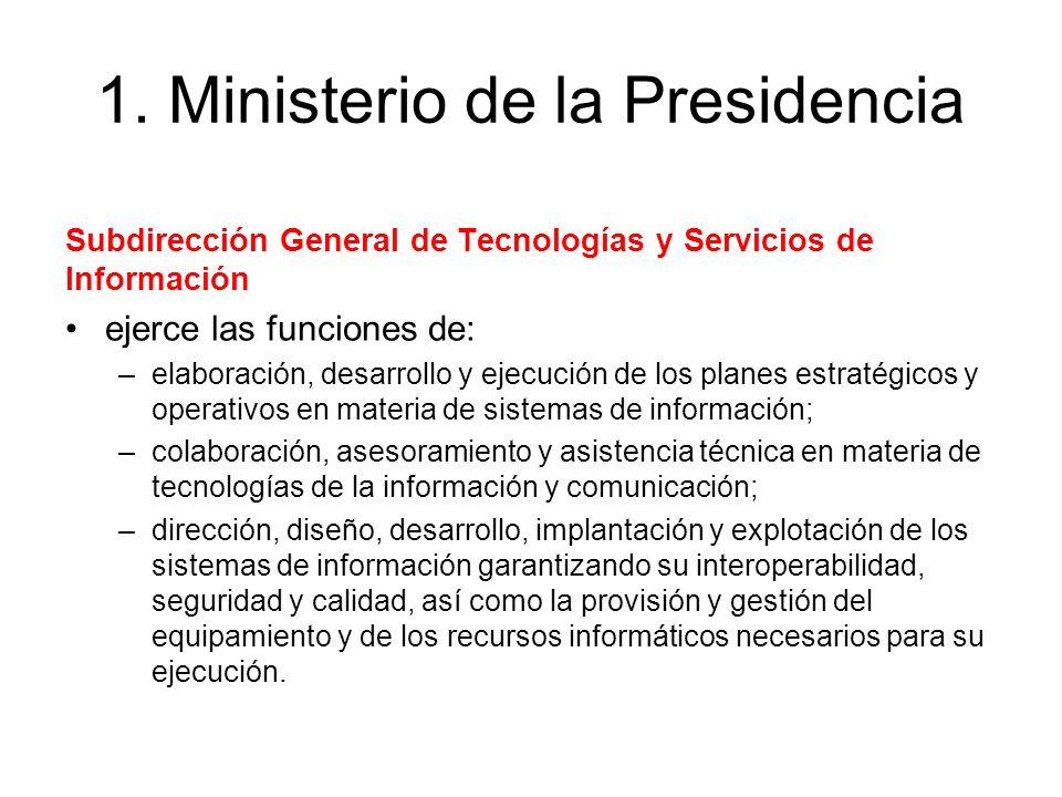 1. Ministerio de la Presidencia Subdirección General de Tecnologías y Servicios de Información ejerce las funciones de: –elaboración, desarrollo y eje