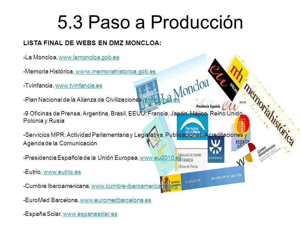LISTA FINAL DE WEBS EN DMZ MONCLOA: -La Moncloa, www.lamoncloa.gob.eswww.lamoncloa.gob.es -Memoria Histórica, wwrw.memoriahistorica.gob.eswwrw.memoria