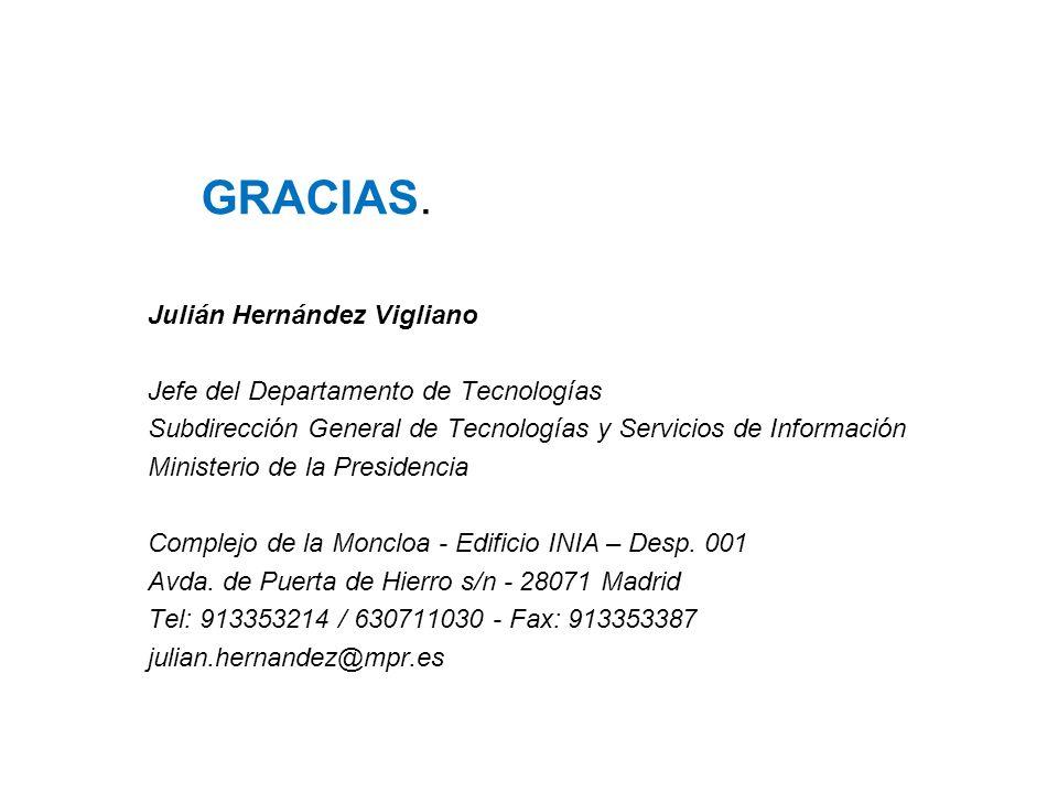 GRACIAS. Julián Hernández Vigliano Jefe del Departamento de Tecnologías Subdirección General de Tecnologías y Servicios de Información Ministerio de l