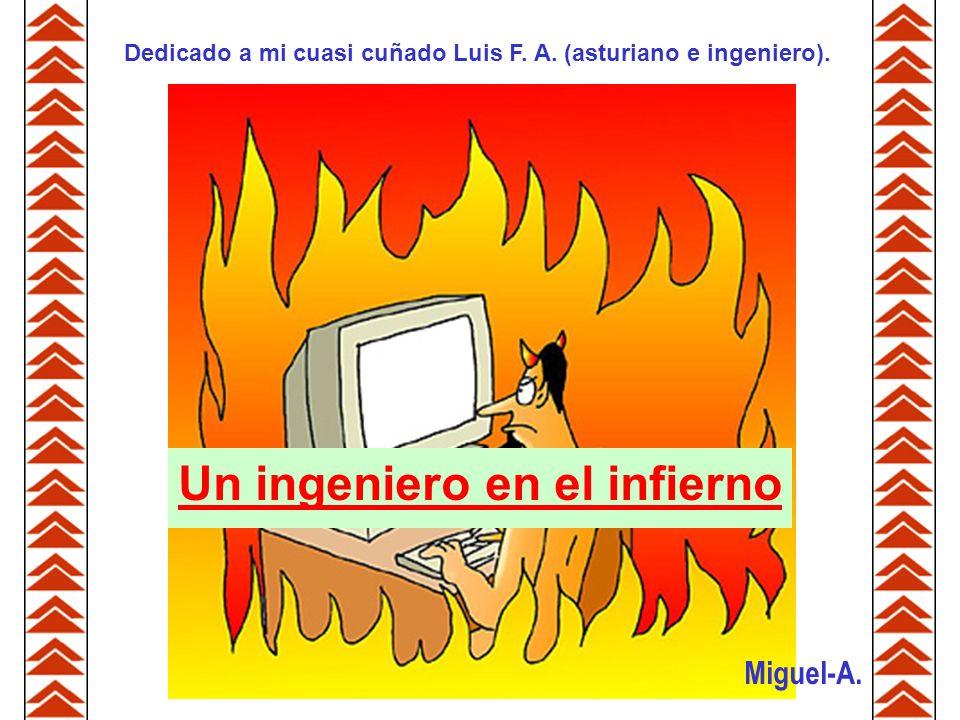 Un ingeniero en el infierno Miguel-A. Dedicado a mi cuasi cuñado Luis F.