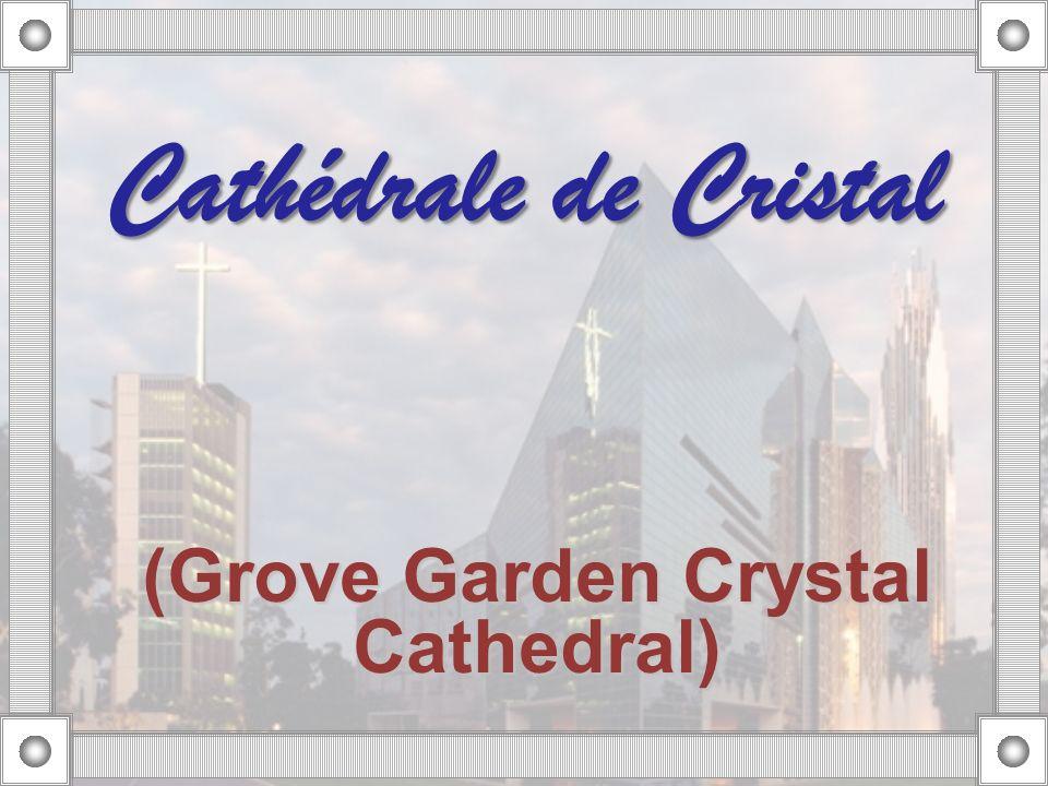 (Grove Garden Crystal Cathedral) Cathédrale de Cristal
