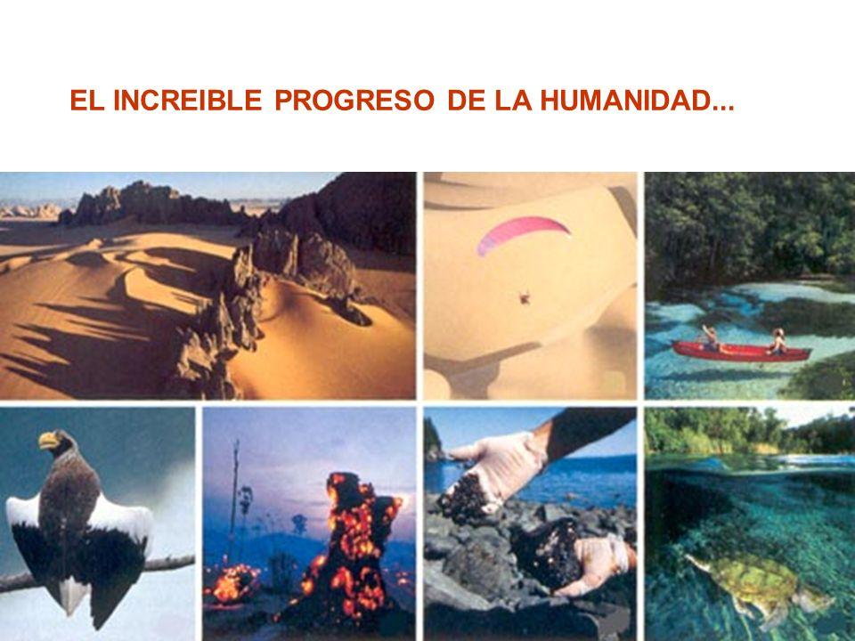 EL INCREIBLE PROGRESO DE LA HUMANIDAD...