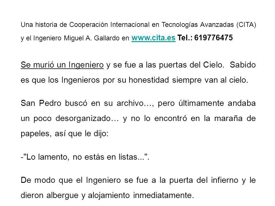 Una historia de Cooperación Internacional en Tecnologías Avanzadas (CITA) y el Ingeniero Miguel A. Gallardo en www.cita.es Tel.: 619776475 www.cita.es