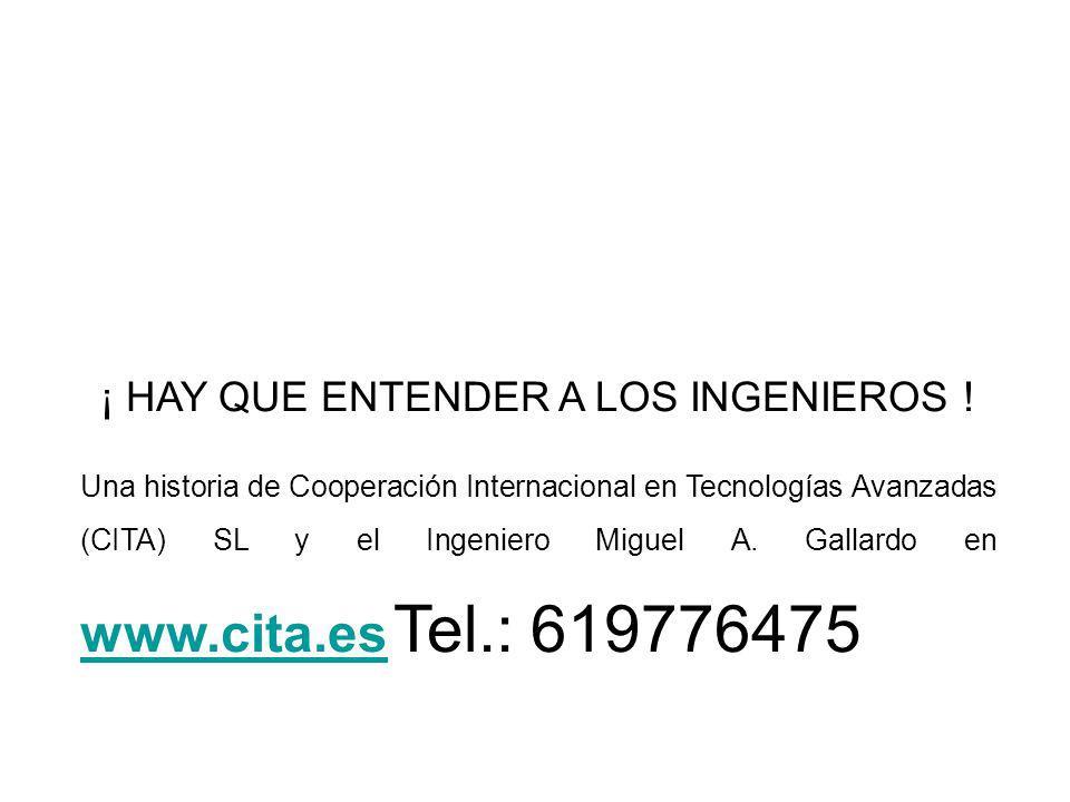 ¡ HAY QUE ENTENDER A LOS INGENIEROS ! Una historia de Cooperación Internacional en Tecnologías Avanzadas (CITA) SL y el Ingeniero Miguel A. Gallardo e