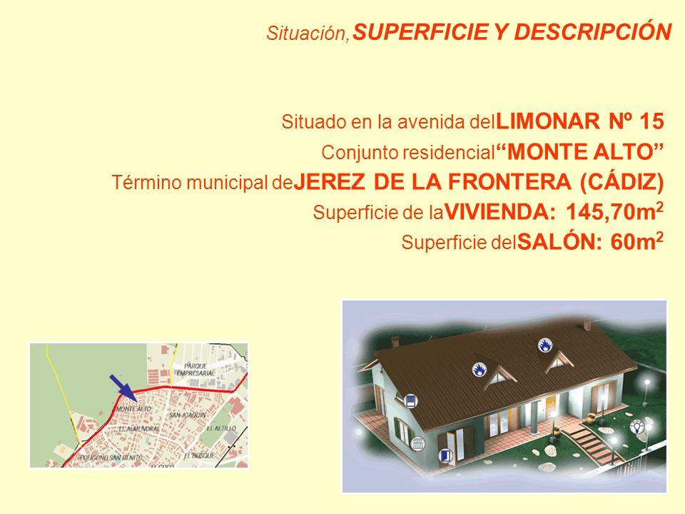 Situación, SUPERFICIE Y DESCRIPCIÓN Situado en la avenida del LIMONAR Nº 15 Conjunto residencial MONTE ALTO Término municipal de JEREZ DE LA FRONTERA (CÁDIZ) Superficie de la VIVIENDA: 145,70m 2 Superficie del SALÓN: 60m 2