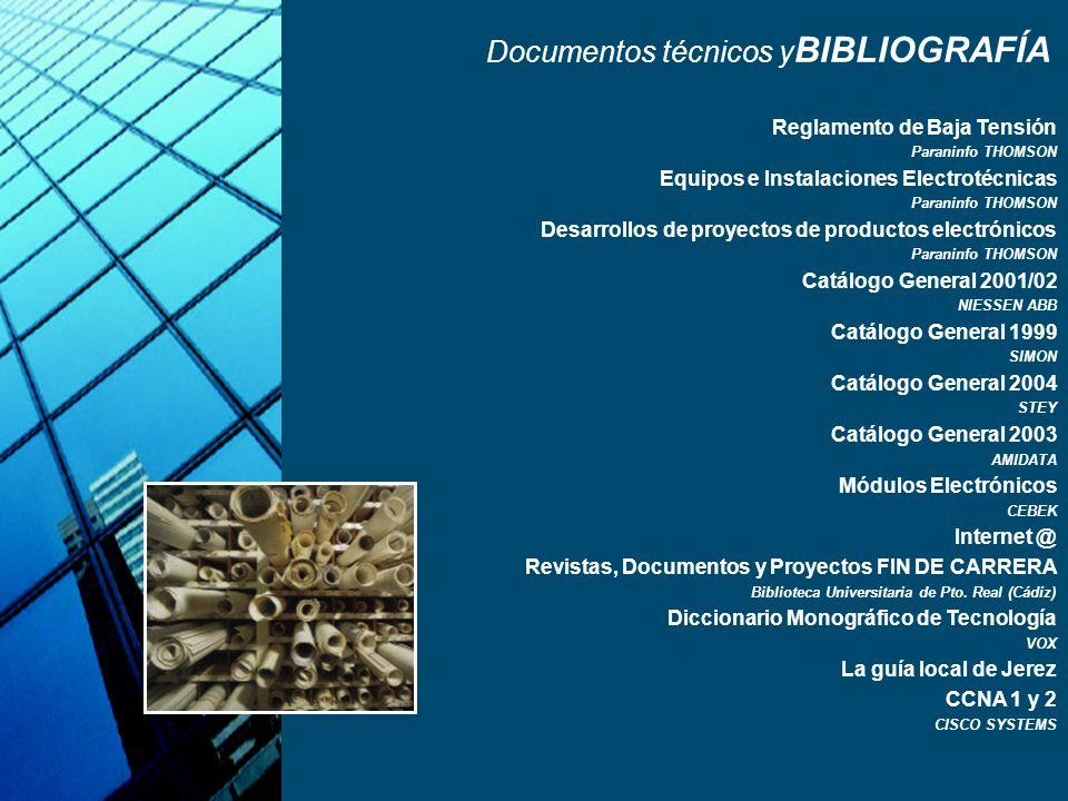 Documentos técnicos y BIBLIOGRAFÍA Reglamento de Baja Tensión Paraninfo THOMSON Equipos e Instalaciones Electrotécnicas Paraninfo THOMSON Desarrollos