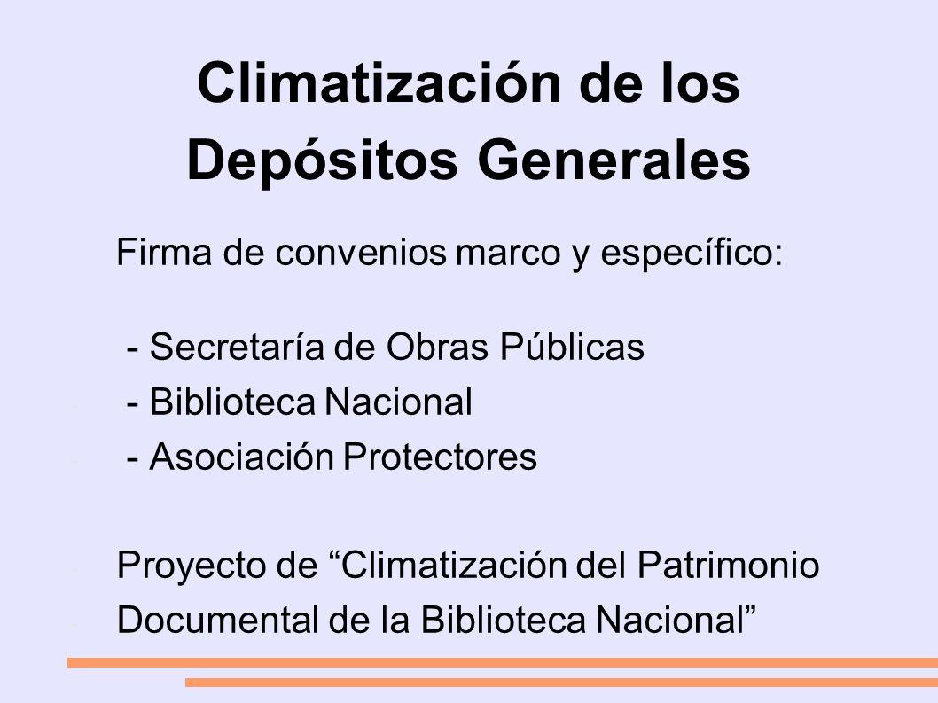 Climatización de los Depósitos Generales Firma de convenios marco y específico: - Secretaría de Obras Públicas - - Biblioteca Nacional - - Asociación Protectores - Proyecto de Climatización del Patrimonio - Documental de la Biblioteca Nacional