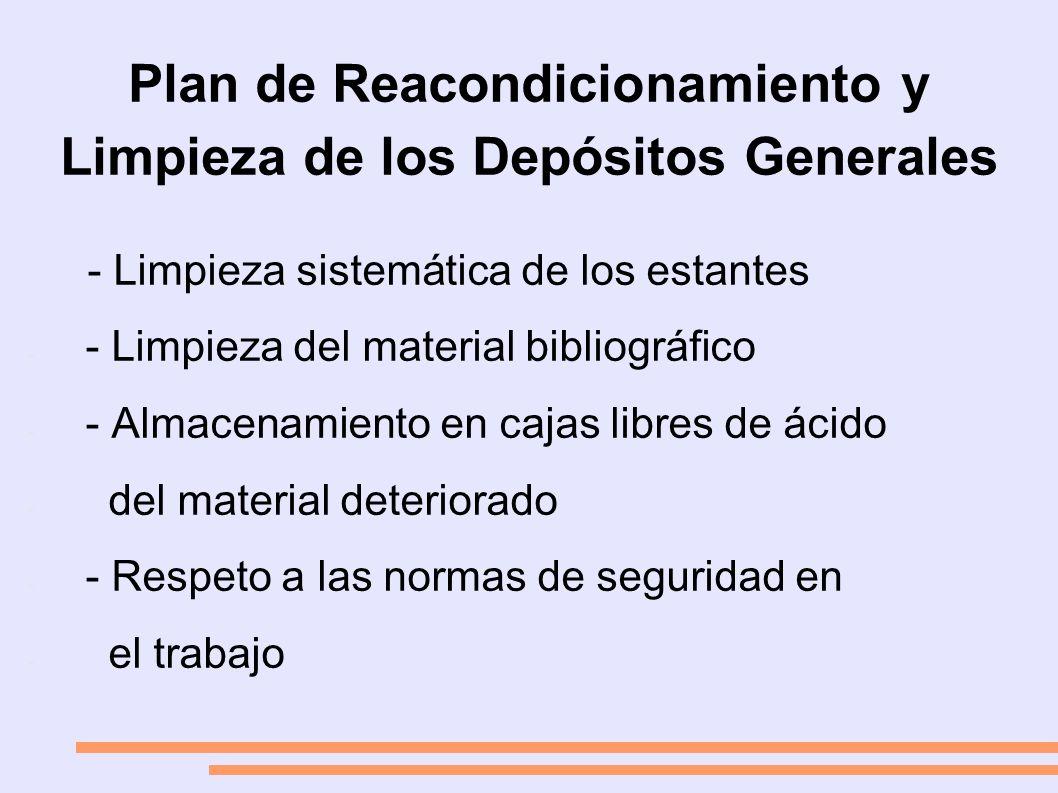 Plan de Reacondicionamiento y Limpieza de los Depósitos Generales - Limpieza sistemática de los estantes - - Limpieza del material bibliográfico - - Almacenamiento en cajas libres de ácido - del material deteriorado - - Respeto a las normas de seguridad en - el trabajo