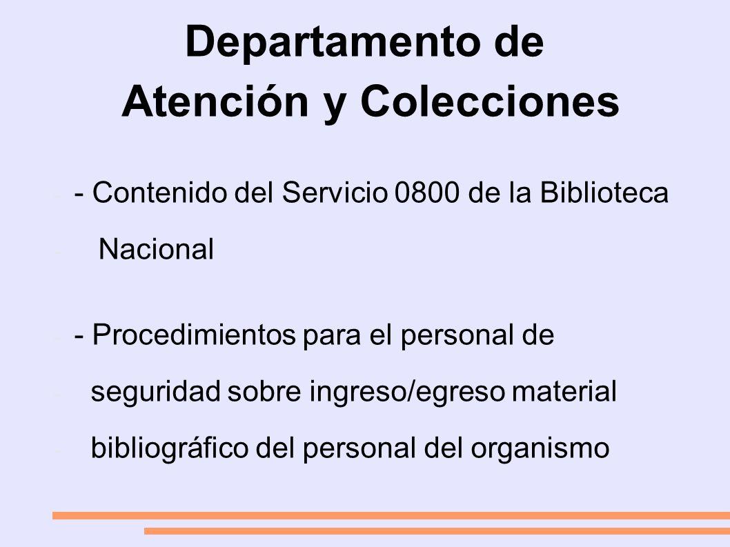 Departamento de Atención y Colecciones - - Contenido del Servicio 0800 de la Biblioteca - Nacional - - Procedimientos para el personal de - seguridad sobre ingreso/egreso material - bibliográfico del personal del organismo
