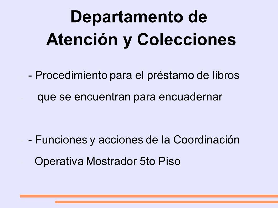 Departamento de Atención y Colecciones - - Procedimiento para el préstamo de libros - que se encuentran para encuadernar - - Funciones y acciones de la Coordinación - Operativa Mostrador 5to Piso