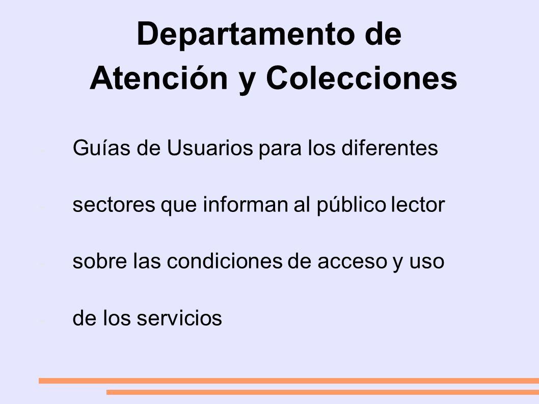 Departamento de Atención y Colecciones - Guías de Usuarios para los diferentes - sectores que informan al público lector - sobre las condiciones de acceso y uso - de los servicios