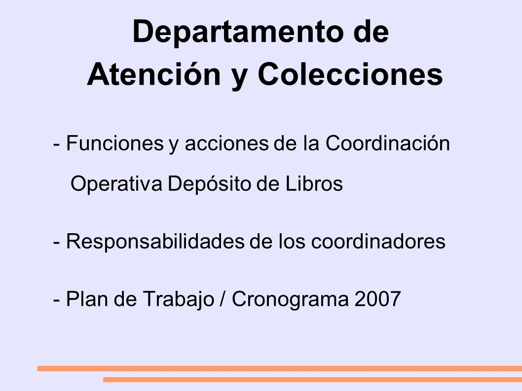 Departamento de Atención y Colecciones - - Funciones y acciones de la Coordinación - Operativa Depósito de Libros - - Responsabilidades de los coordinadores - - Plan de Trabajo / Cronograma 2007 -