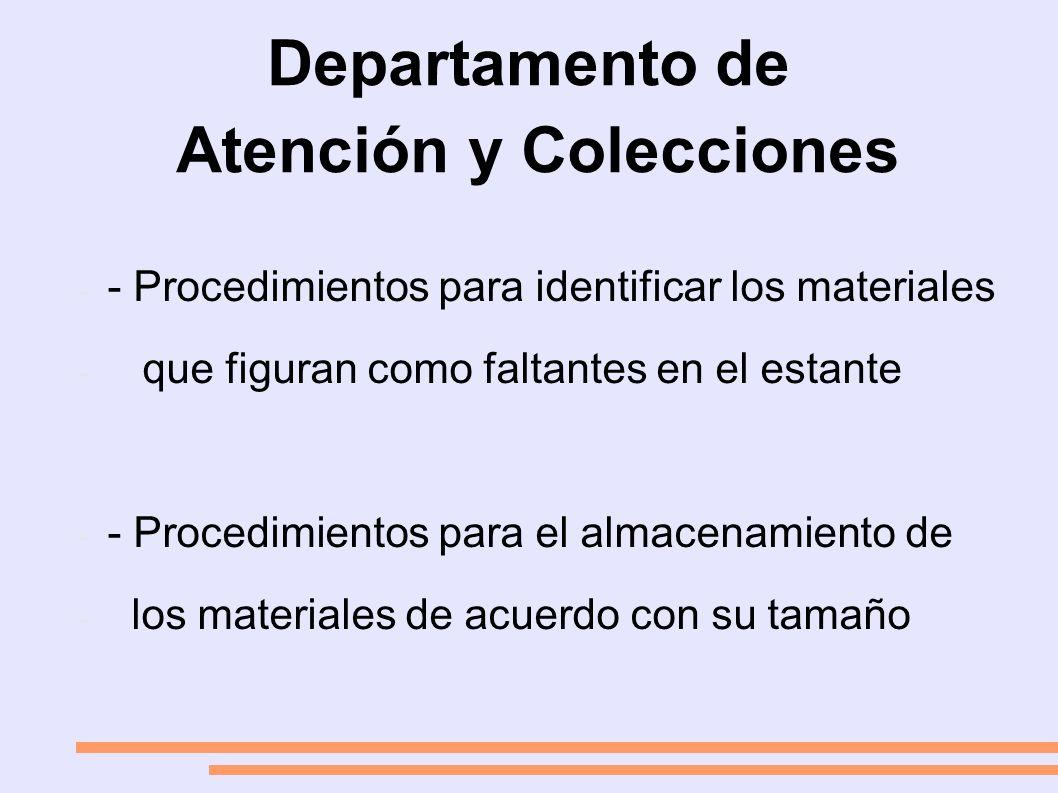 Departamento de Atención y Colecciones - - Procedimientos para identificar los materiales - que figuran como faltantes en el estante - - Procedimientos para el almacenamiento de - los materiales de acuerdo con su tamaño