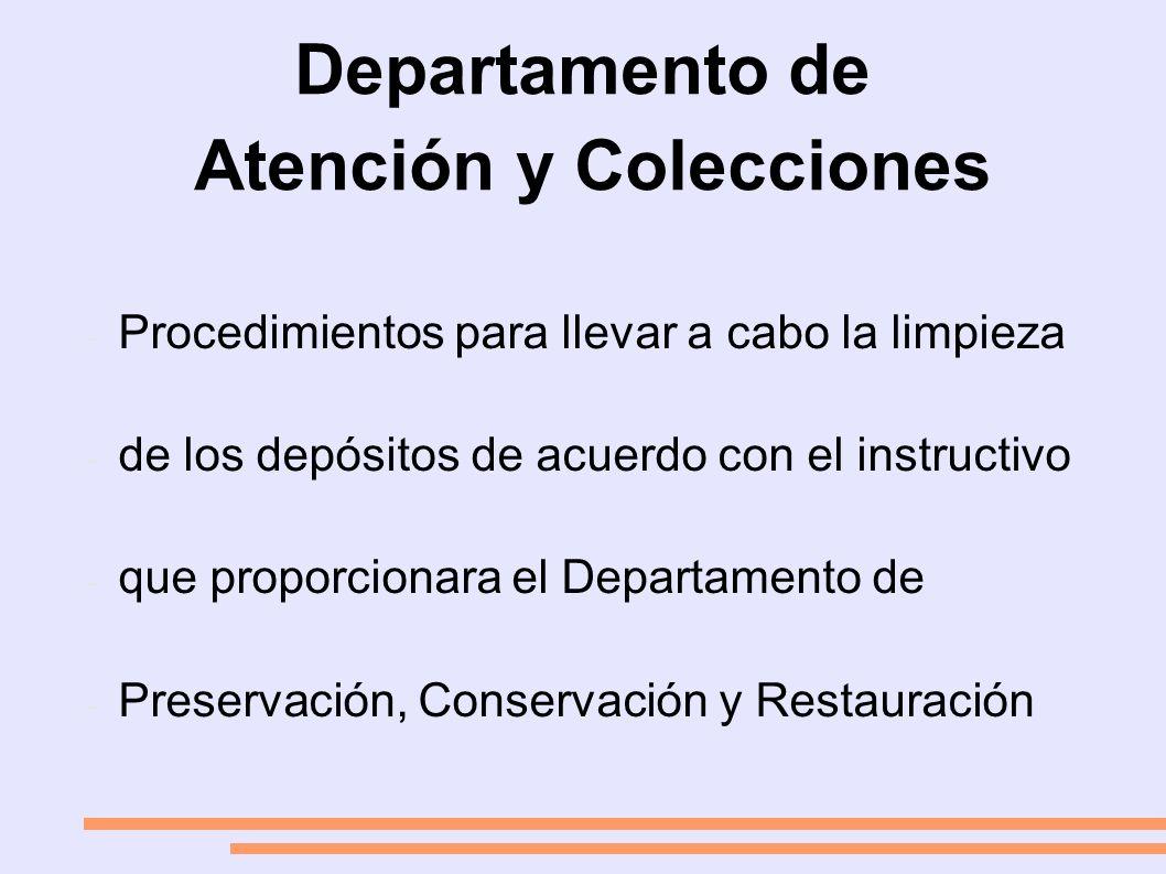 Departamento de Atención y Colecciones - Procedimientos para llevar a cabo la limpieza - de los depósitos de acuerdo con el instructivo - que proporcionara el Departamento de - Preservación, Conservación y Restauración