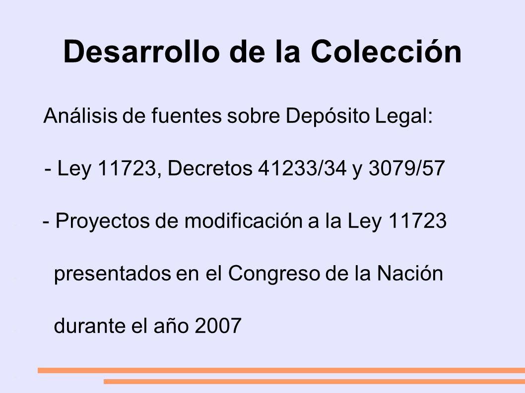 Desarrollo de la Colección Análisis de fuentes sobre Depósito Legal: - Ley 11723, Decretos 41233/34 y 3079/57 - - Proyectos de modificación a la Ley 11723 - presentados en el Congreso de la Nación - durante el año 2007 -