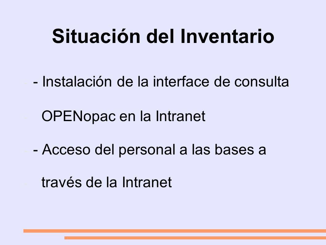 Situación del Inventario - - Instalación de la interface de consulta - OPENopac en la Intranet - - Acceso del personal a las bases a - través de la Intranet