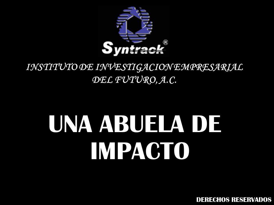 UNA ABUELA DE IMPACTO INSTITUTO DE INVESTIGACION EMPRESARIAL DEL FUTURO, A.C. DERECHOS RESERVADOS