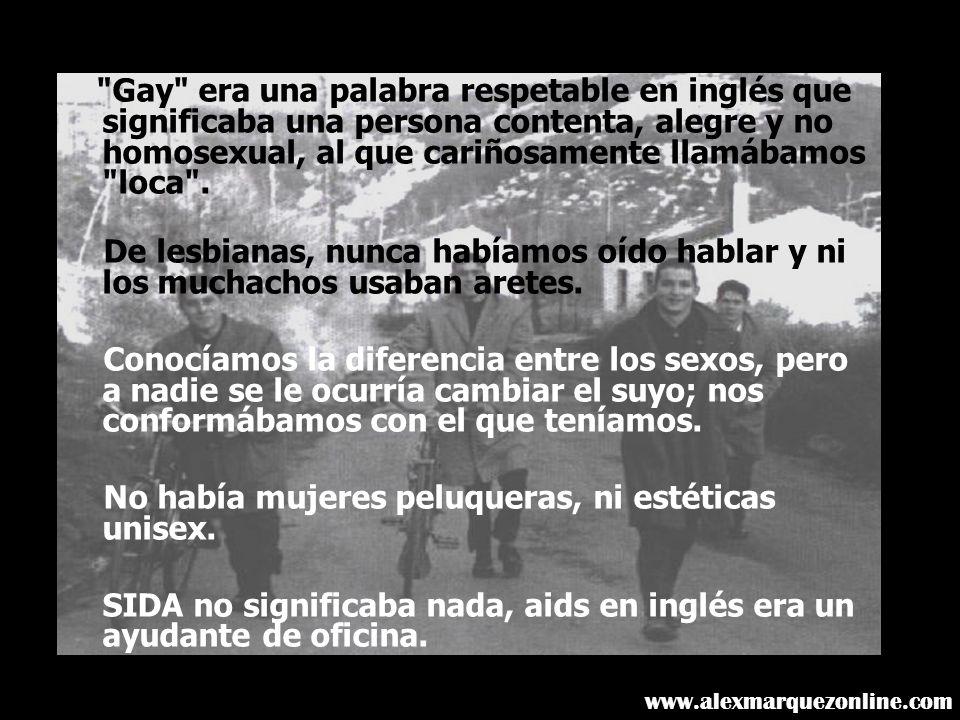 Gay era una palabra respetable en inglés que significaba una persona contenta, alegre y no homosexual, al que cariñosamente llamábamos loca .