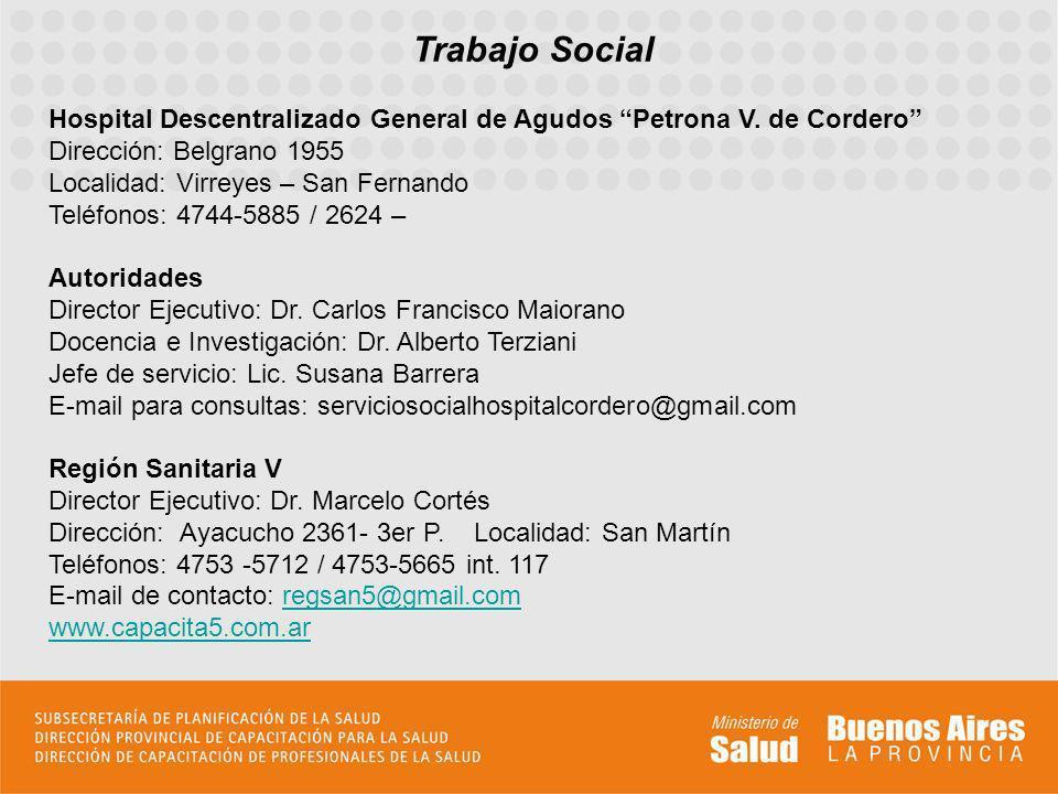 Trabajo Social Hospital Descentralizado General de Agudos Petrona V. de Cordero Dirección: Belgrano 1955 Localidad: Virreyes – San Fernando Teléfonos: