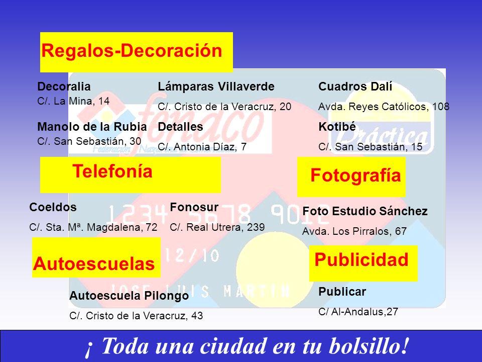 ¡ Toda una ciudad en tu bolsillo! Regalos-Decoración Decoralia C/. La Mina, 14 Lámparas Villaverde C/. Cristo de la Veracruz, 20 Coeldos C/. Sta. Mª.