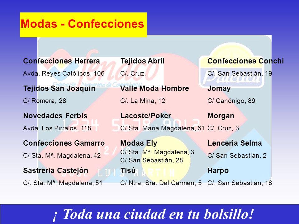 Modas - Confecciones Confecciones Herrera Avda. Reyes Católicos, 106 Tejidos San Joaquin C/ Romera, 28 Novedades Ferbis Avda. Los Pirralos, 118 Confec