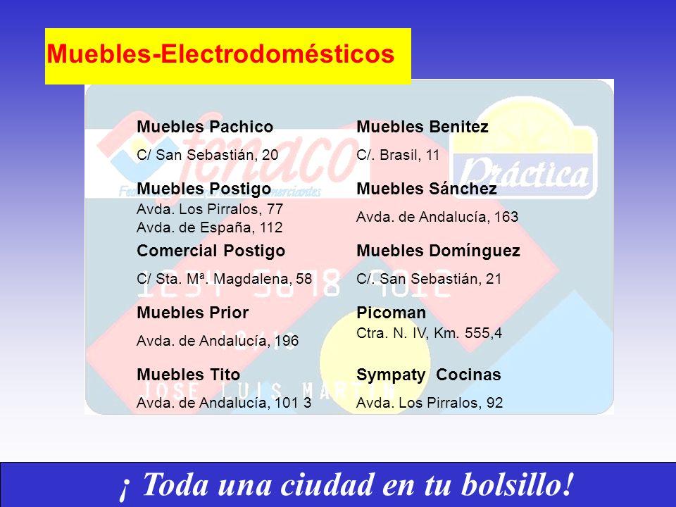 ¡ Toda una ciudad en tu bolsillo! Muebles-Electrodomésticos Muebles Pachico C/ San Sebastián, 20 Muebles Postigo Avda. Los Pirralos, 77 Avda. de Españ