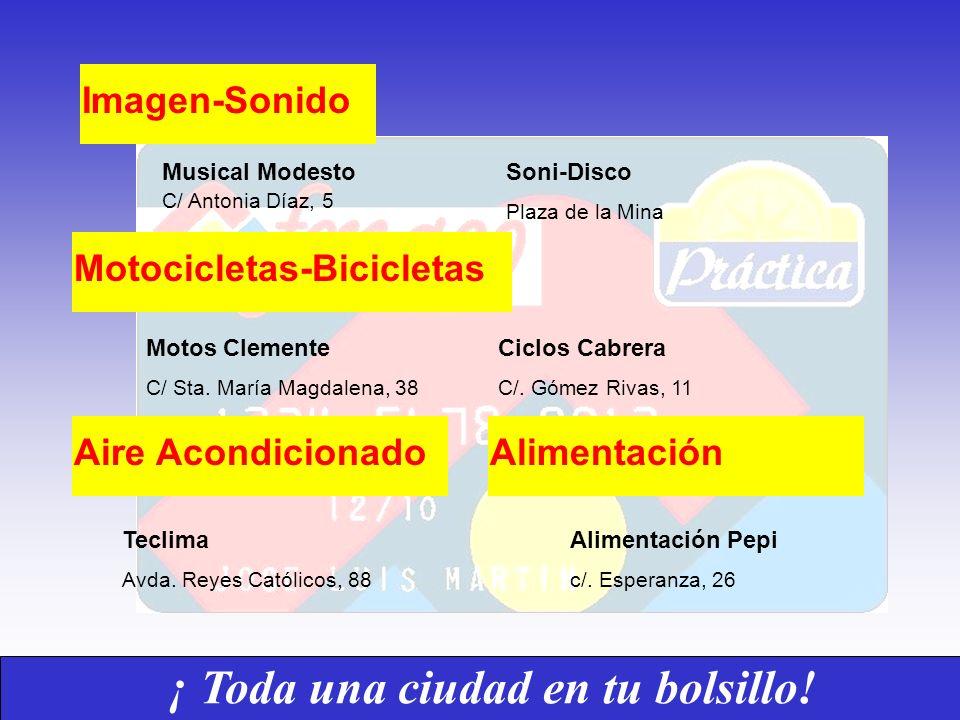 ¡ Toda una ciudad en tu bolsillo! Imagen-Sonido Musical Modesto C/ Antonia Díaz, 5 Soni-Disco Plaza de la Mina Motos Clemente C/ Sta. María Magdalena,