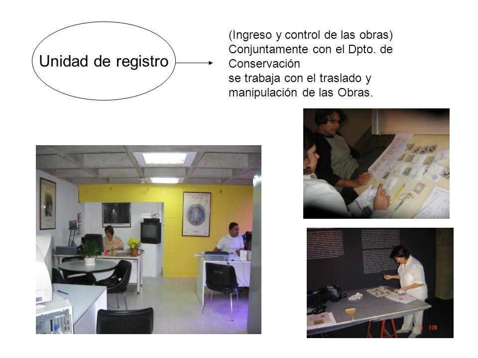 Unidad de registro (Ingreso y control de las obras) Conjuntamente con el Dpto. de Conservación se trabaja con el traslado y manipulación de las Obras.