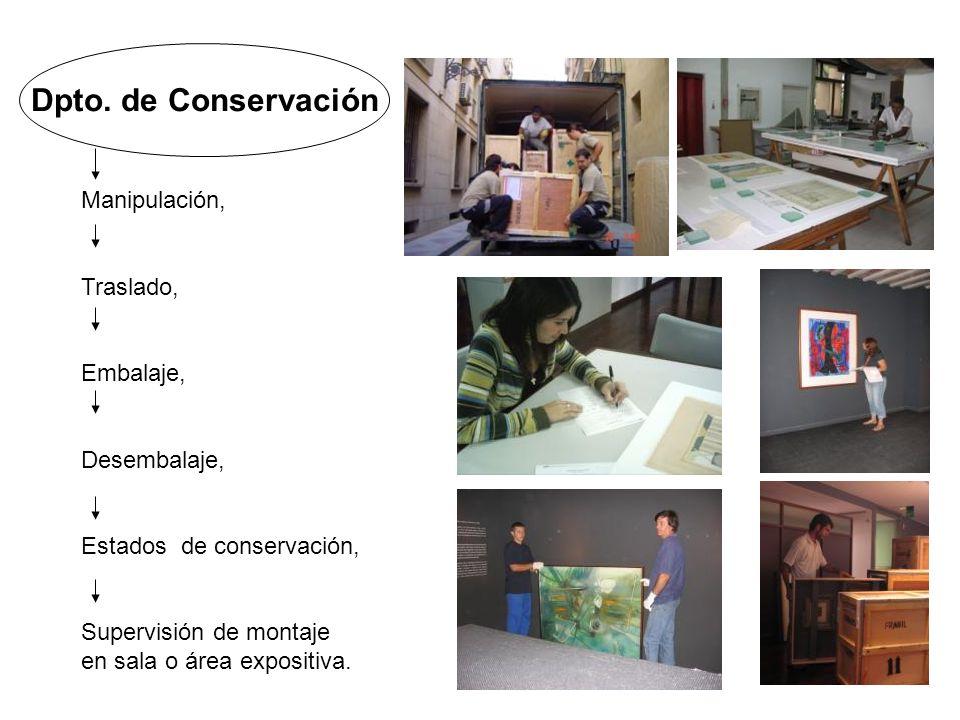 Dpto. de Conservación Manipulación, Traslado, Embalaje, Desembalaje, Estados de conservación, Supervisión de montaje en sala o área expositiva.