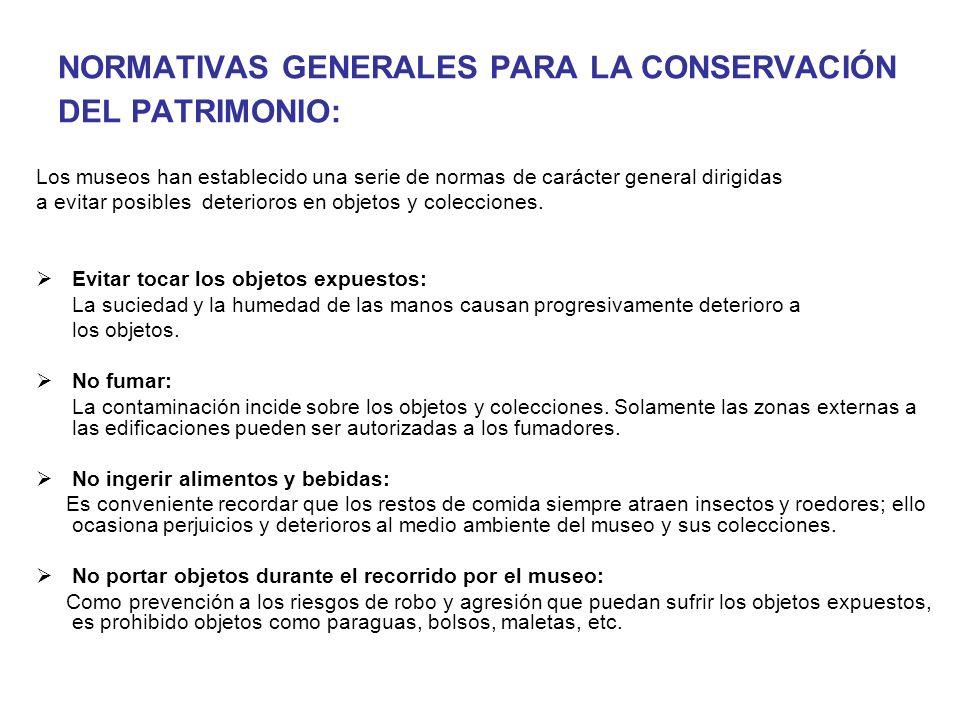 NORMATIVAS GENERALES PARA LA CONSERVACIÓN DEL PATRIMONIO: Los museos han establecido una serie de normas de carácter general dirigidas a evitar posibl