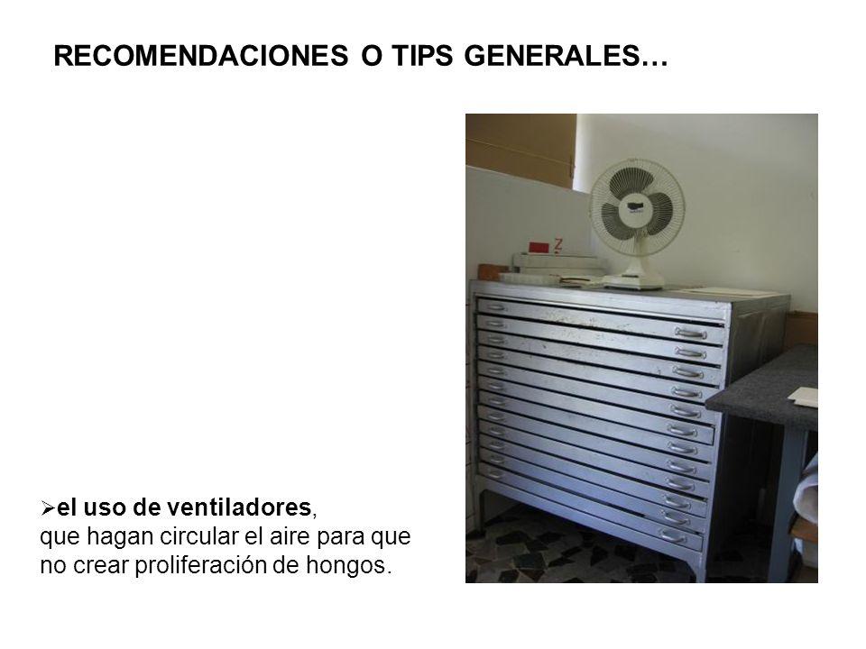 RECOMENDACIONES O TIPS GENERALES… el uso de ventiladores, que hagan circular el aire para que no crear proliferación de hongos.