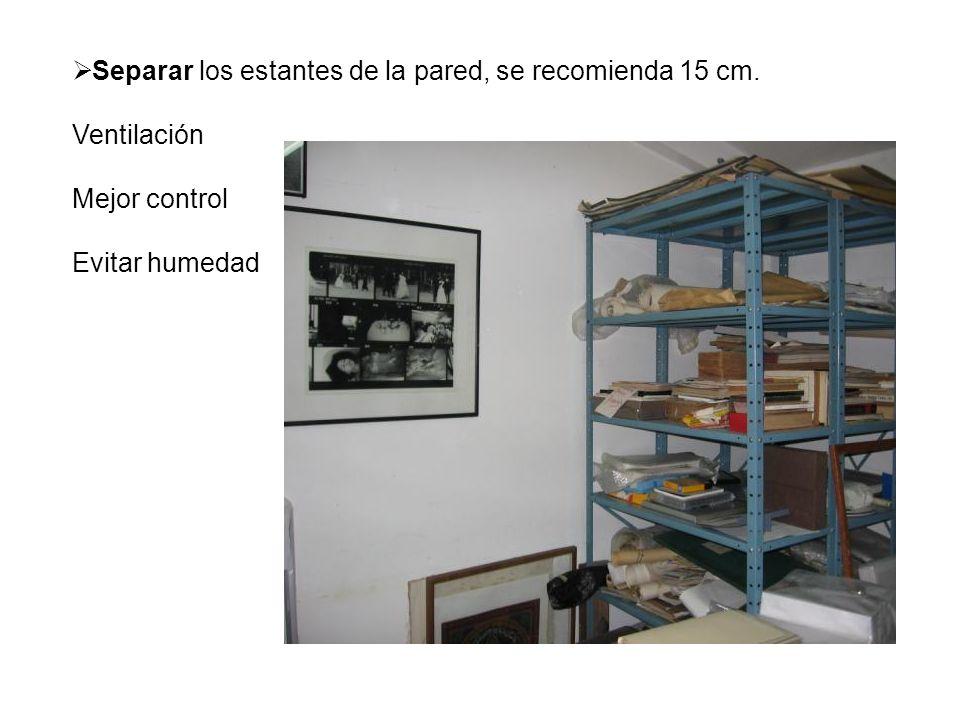 Separar los estantes de la pared, se recomienda 15 cm. Ventilación Mejor control Evitar humedad
