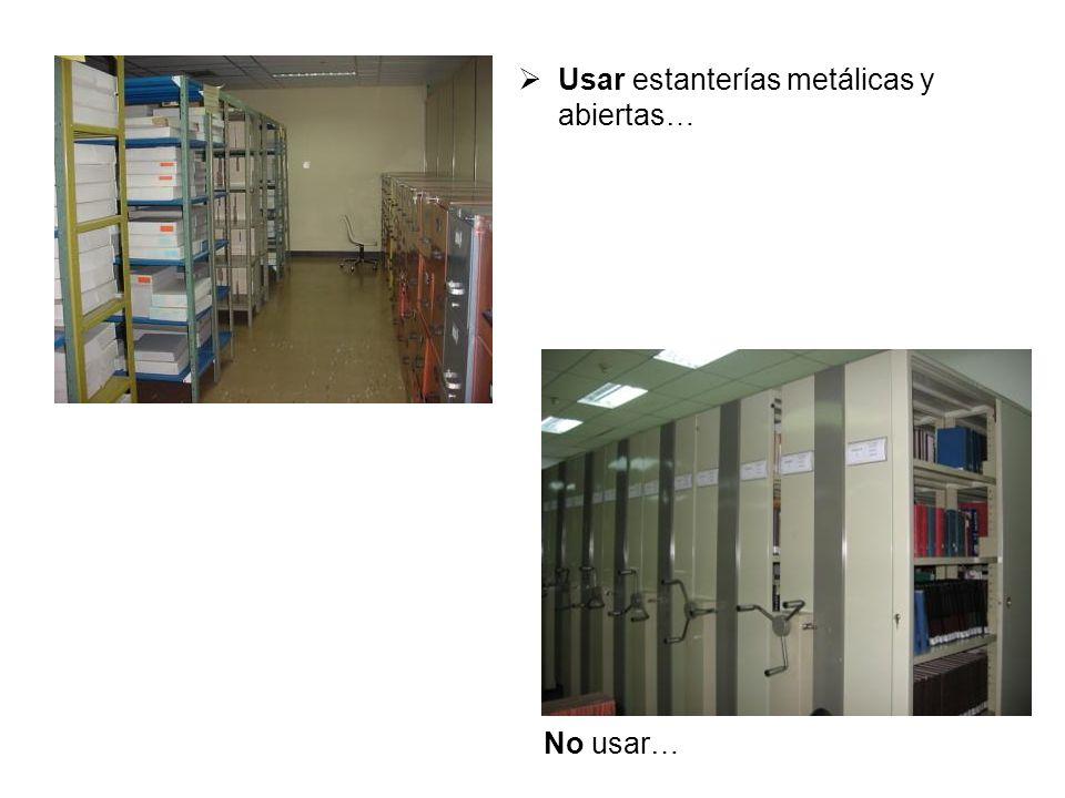 Usar estanterías metálicas y abiertas… No usar…