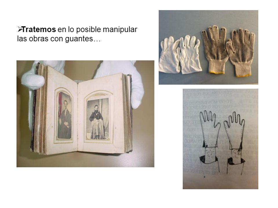 Tratemos en lo posible manipular las obras con guantes…