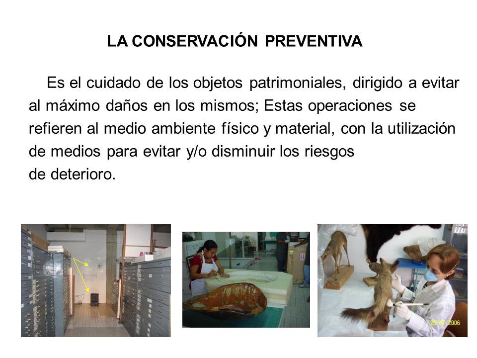 Es el cuidado de los objetos patrimoniales, dirigido a evitar al máximo daños en los mismos; Estas operaciones se refieren al medio ambiente físico y