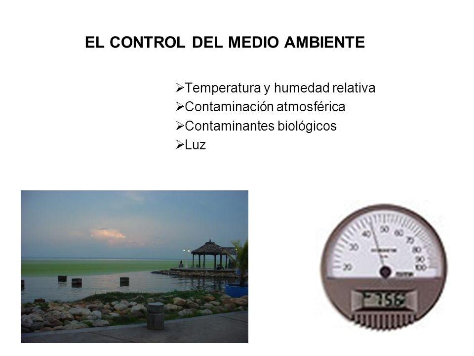EL CONTROL DEL MEDIO AMBIENTE Temperatura y humedad relativa Contaminación atmosférica Contaminantes biológicos Luz