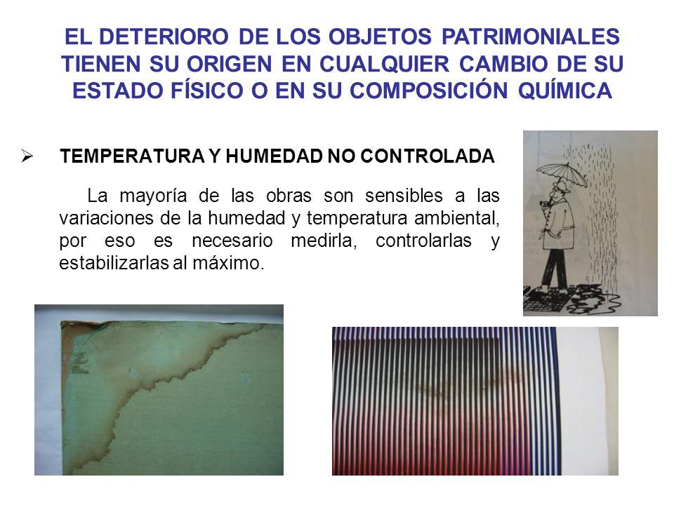 TEMPERATURA Y HUMEDAD NO CONTROLADA La mayoría de las obras son sensibles a las variaciones de la humedad y temperatura ambiental, por eso es necesari