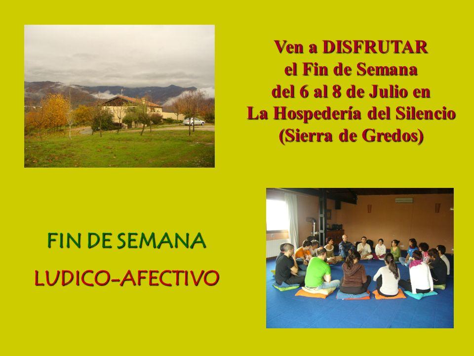 FIN DE SEMANA LUDICO-AFECTIVO Ven a DISFRUTAR el Fin de Semana del 6 al 8 de Julio en La Hospedería del Silencio (Sierra de Gredos)