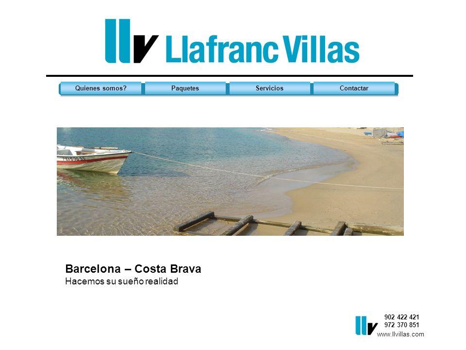 902 422 421 972 370 851 Quienes somos?PaquetesServiciosContactar Barcelona – Costa Brava Hacemos su sueño realidad www.llvillas.com
