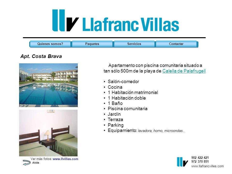 Apt. Costa Brava 902 422 421 972 370 851 Quienes somos?PaquetesServiciosContactar www.llafrancvilles.com Atrás Apartamento con piscina comunitaria sit
