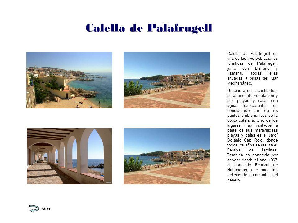 Calella de Palafrugell Calella de Palafrugell es una de las tres poblaciones turísticas de Palafrugell, junto con Llafranc y Tamariu, todas ellas situadas a orillas del Mar Mediterráneo.