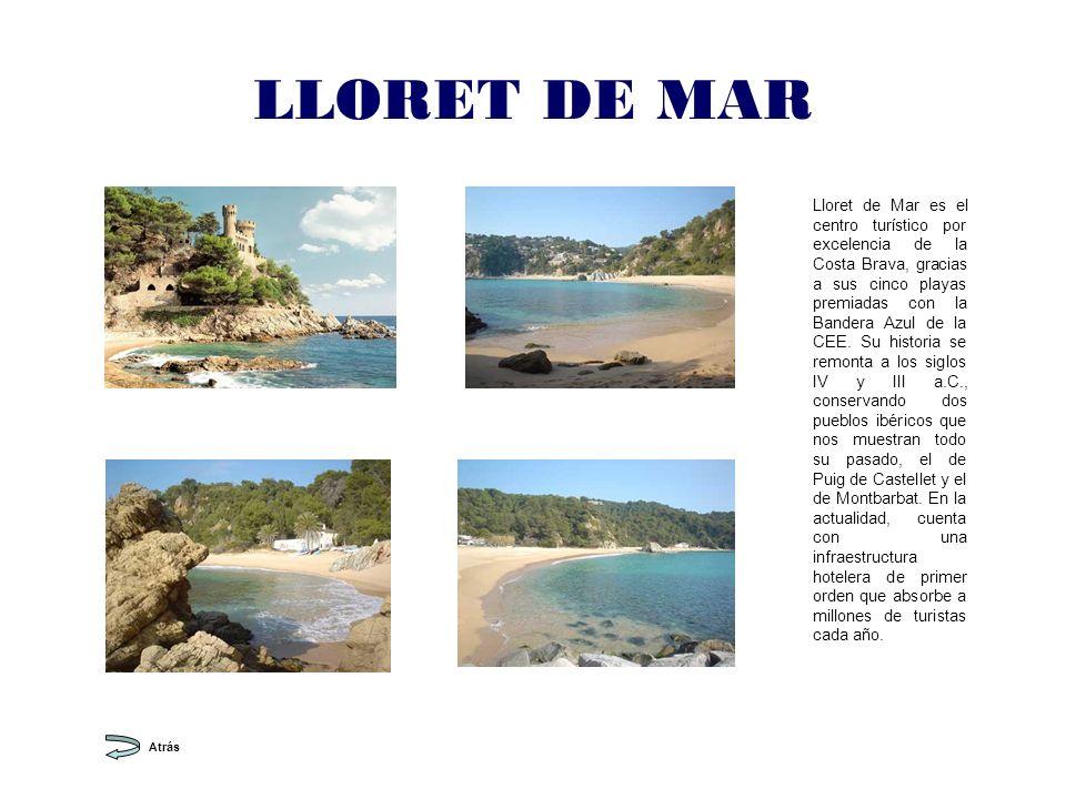 LLORET DE MAR Lloret de Mar es el centro turístico por excelencia de la Costa Brava, gracias a sus cinco playas premiadas con la Bandera Azul de la CEE.